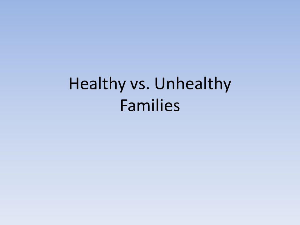 Healthy vs. Unhealthy Families