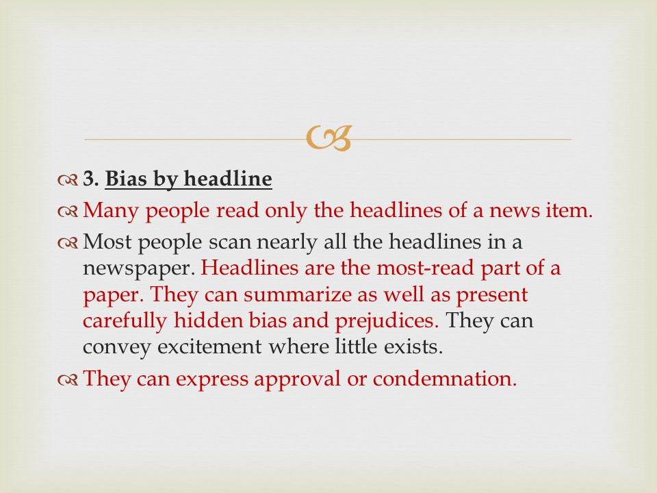   3.Bias by headline  Many people read only the headlines of a news item.