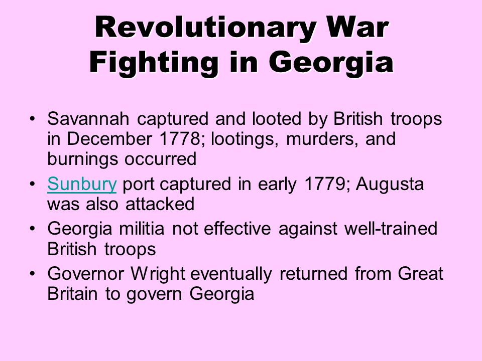 Revolutionary War Fighting in Georgia Savannah captured and looted by British troops in December 1778; lootings, murders, and burnings occurred Sunbur
