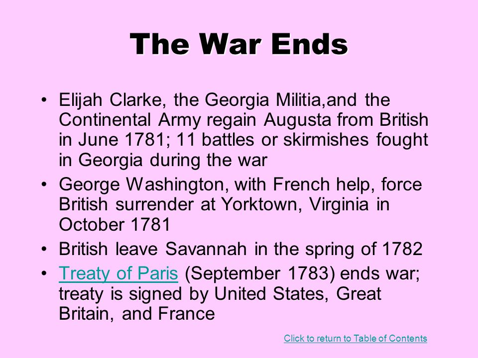 The War Ends Elijah Clarke, the Georgia Militia,and the Continental Army regain Augusta from British in June 1781; 11 battles or skirmishes fought in