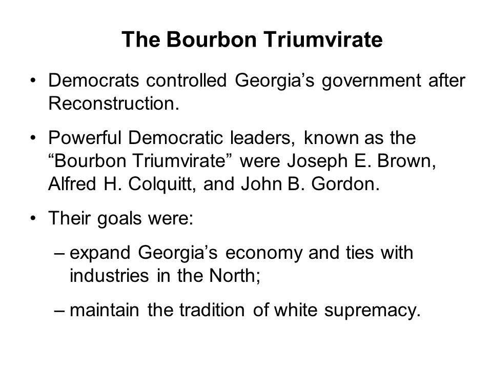 "The Bourbon Triumvirate Democrats controlled Georgia's government after Reconstruction. Powerful Democratic leaders, known as the ""Bourbon Triumvirate"