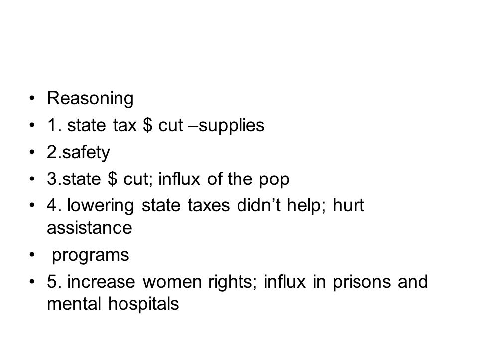 Reasoning 1. state tax $ cut –supplies 2.safety 3.state $ cut; influx of the pop 4. lowering state taxes didn't help; hurt assistance programs 5. incr