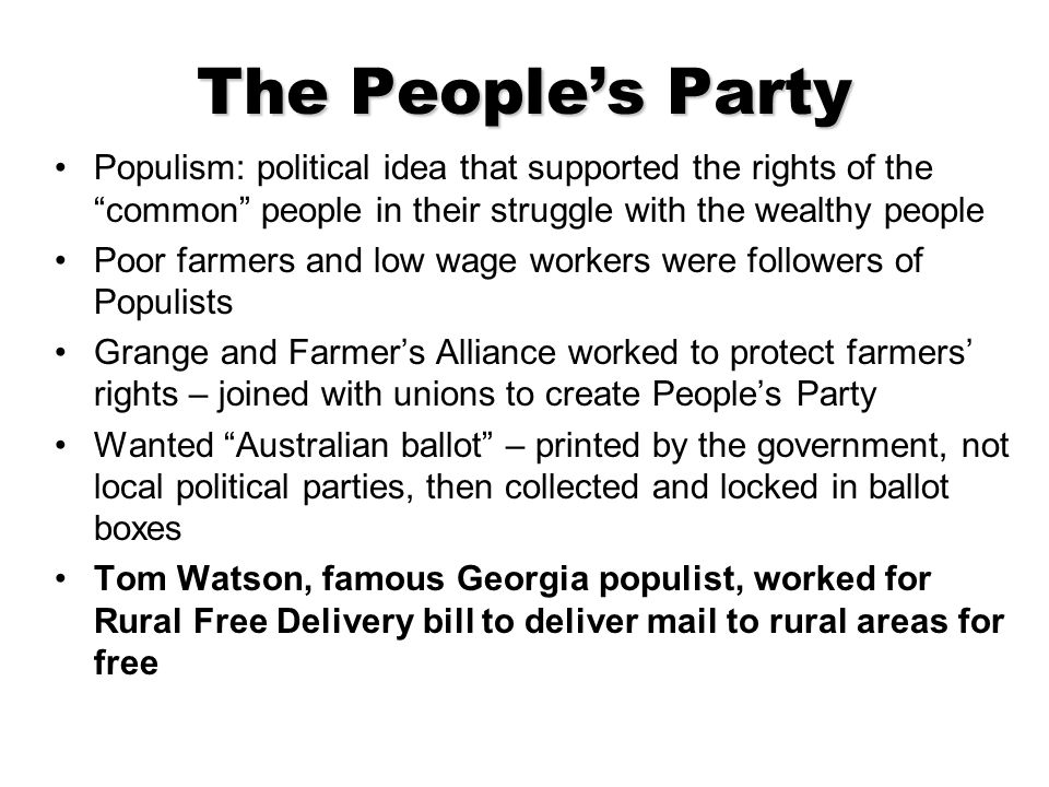 "The People's Party Populism: political idea that supported the rights of the ""common"" people in their struggle with the wealthy people Poor farmers an"