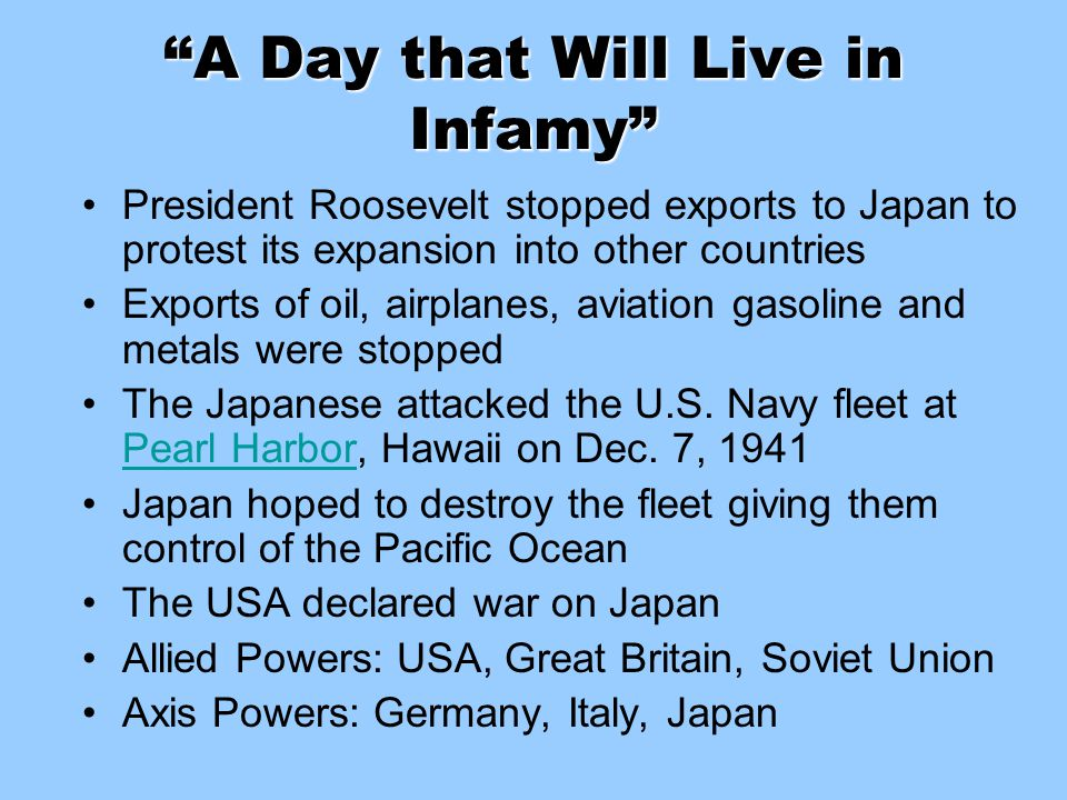 """A Day that Will Live in Infamy"" President Roosevelt stopped exports to Japan to protest its expansion into other countries Exports of oil, airplanes,"