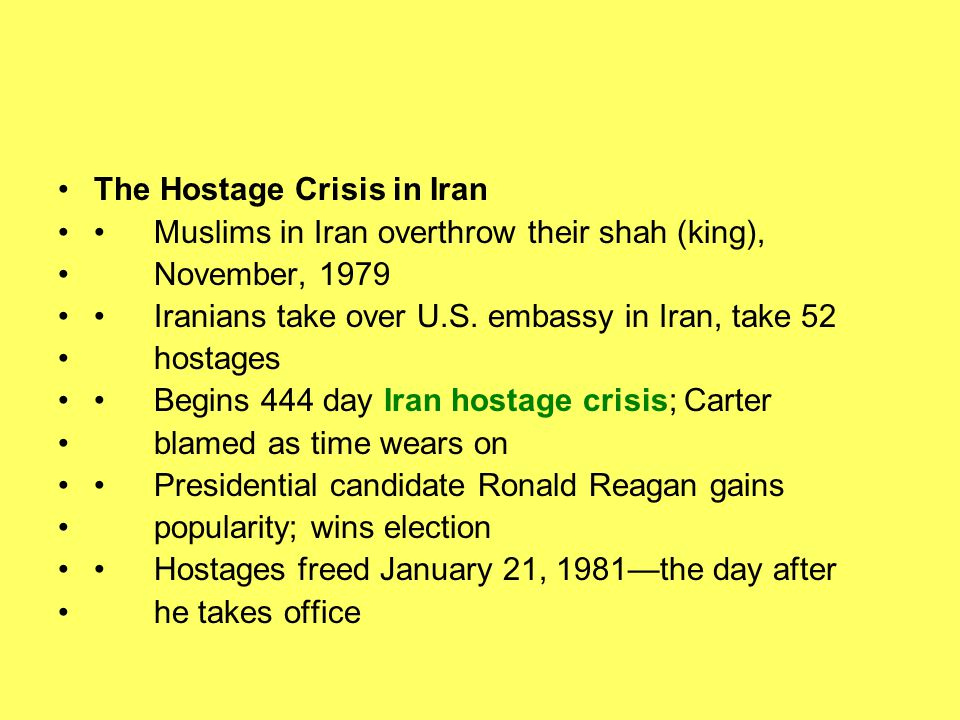 The Hostage Crisis in Iran Muslims in Iran overthrow their shah (king), November, 1979 Iranians take over U.S. embassy in Iran, take 52 hostages Begin