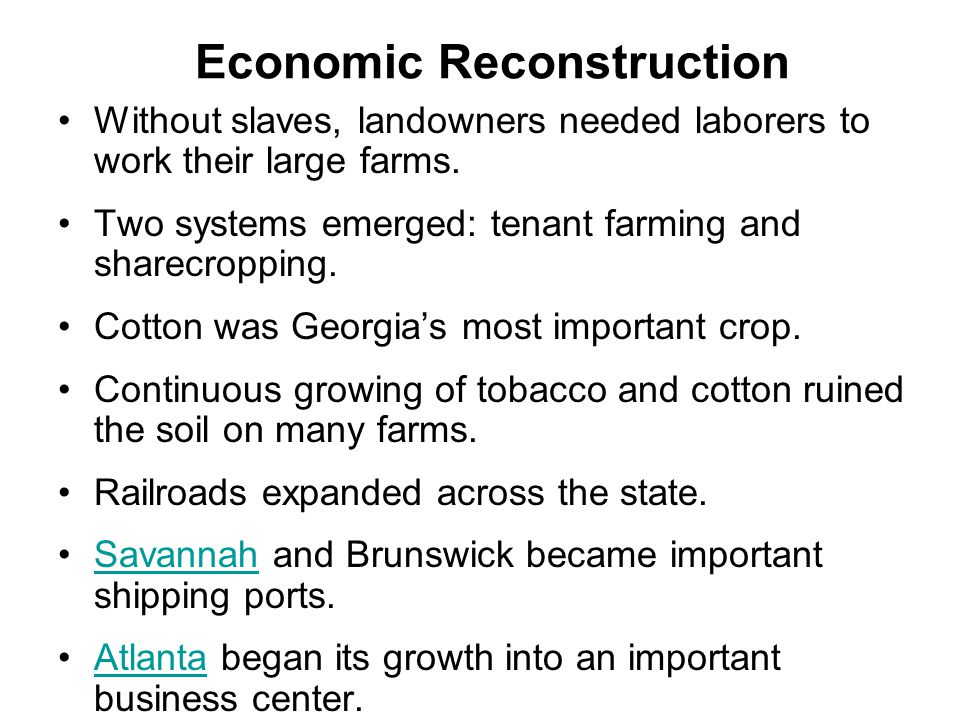 Economic Reconstruction Without slaves, landowners needed laborers to work their large farms. Two systems emerged: tenant farming and sharecropping. C