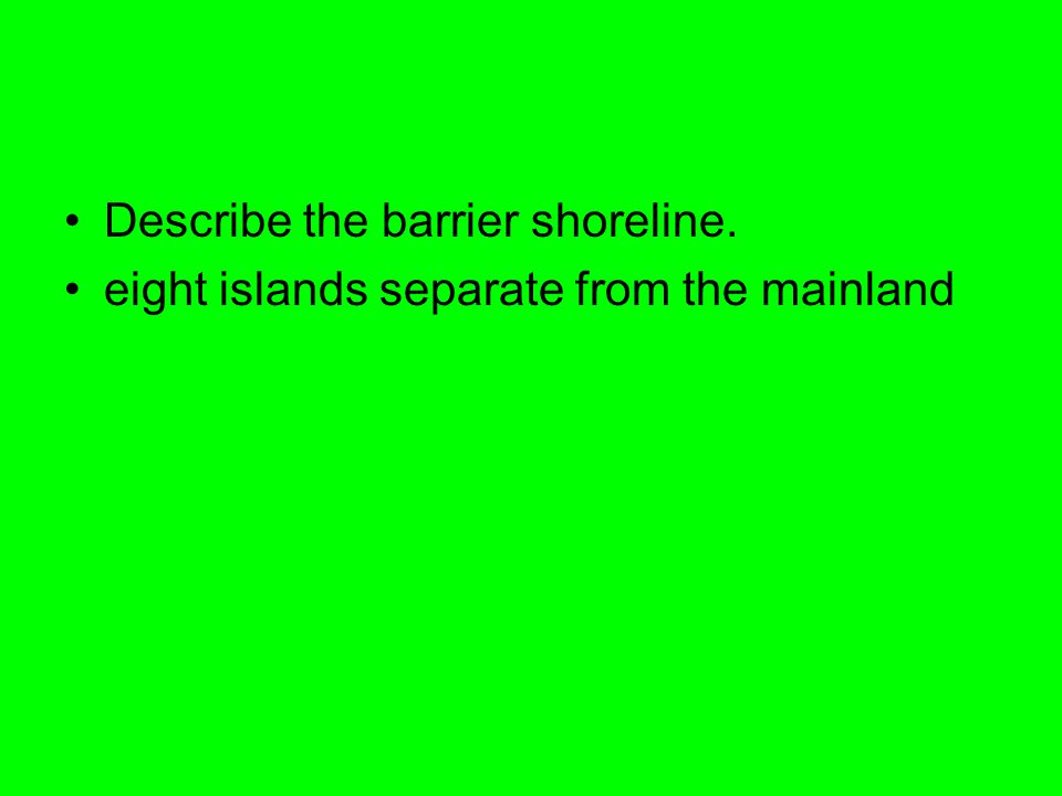 Describe the barrier shoreline. eight islands separate from the mainland