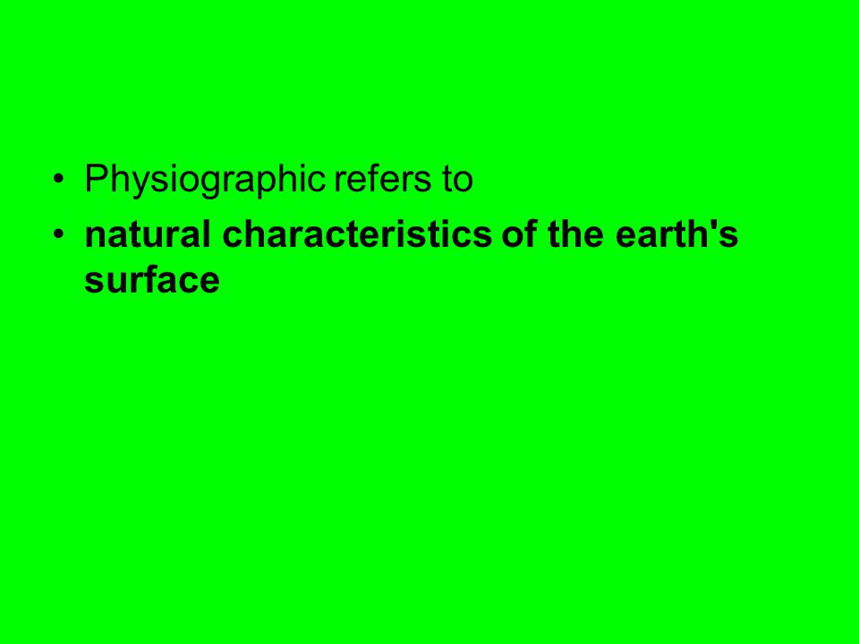 Physiographic refers to natural characteristics of the earth's surface