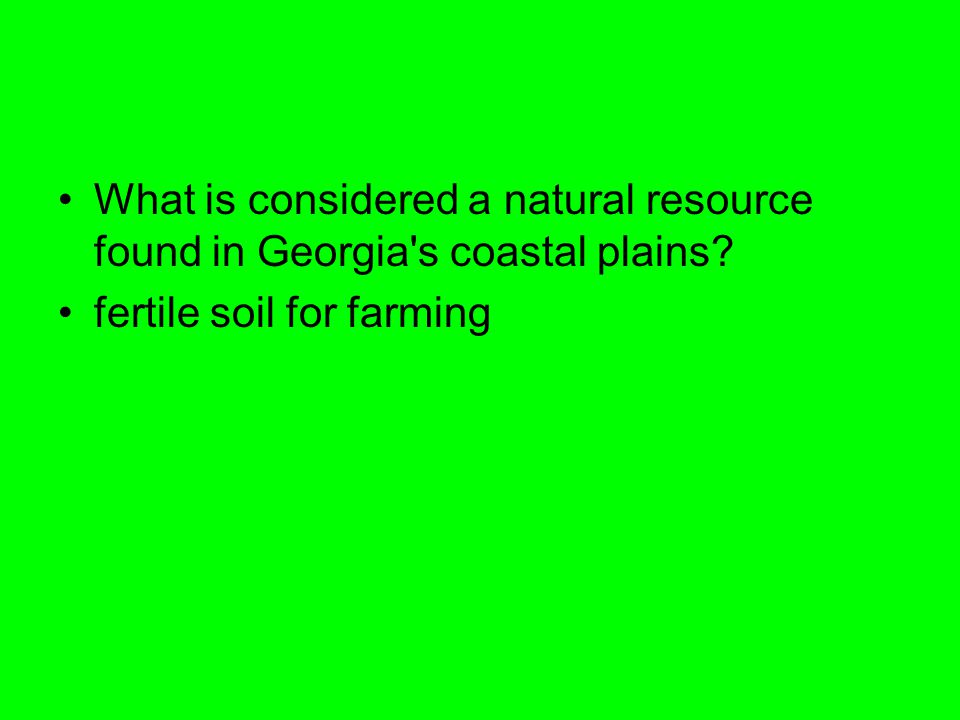 What is considered a natural resource found in Georgia's coastal plains? fertile soil for farming