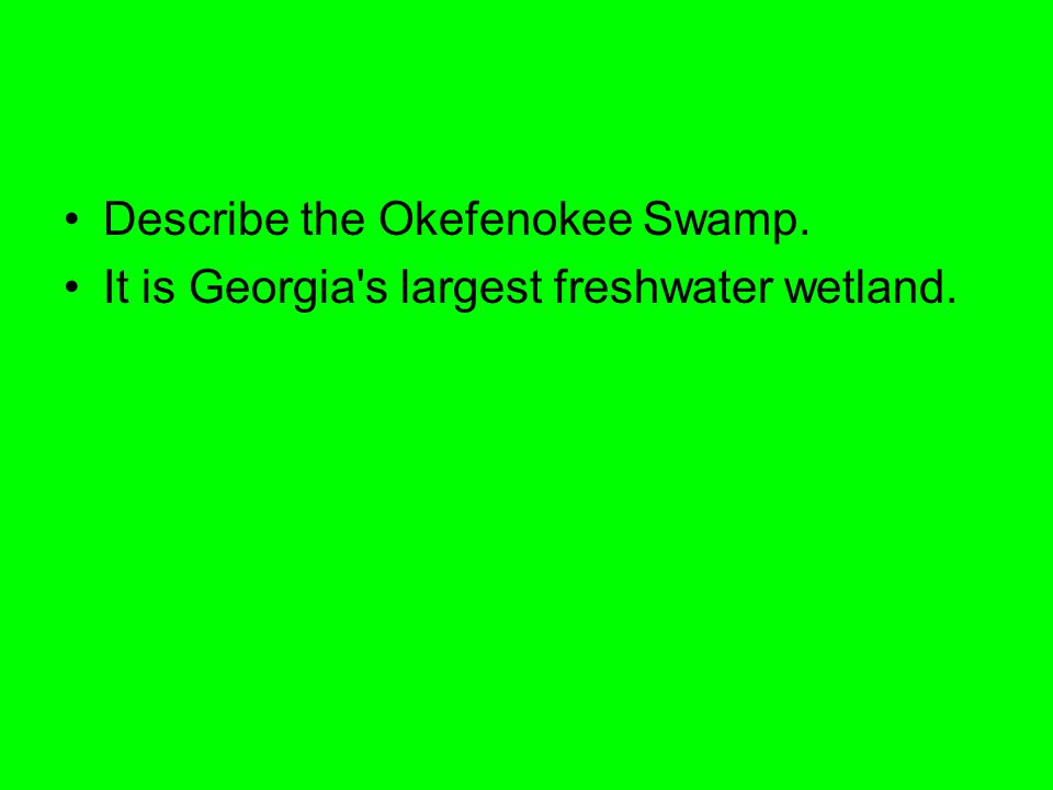 Describe the Okefenokee Swamp. It is Georgia's largest freshwater wetland.