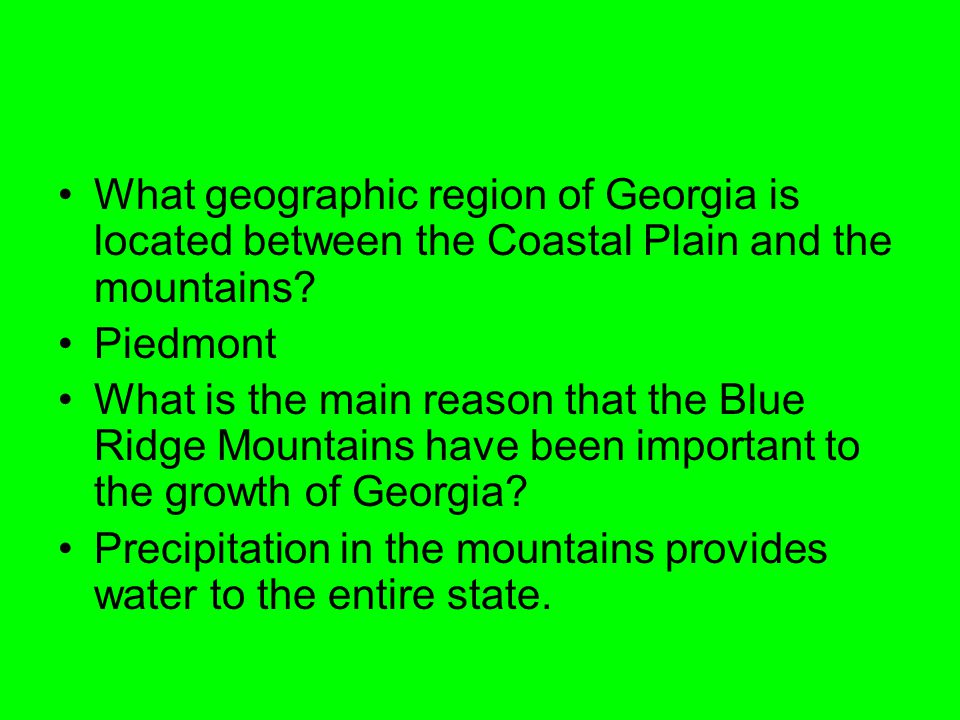 What geographic region of Georgia is located between the Coastal Plain and the mountains? Piedmont What is the main reason that the Blue Ridge Mountai