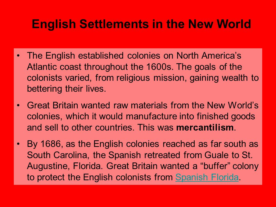 English Settlements in the New World The English established colonies on North America's Atlantic coast throughout the 1600s. The goals of the colonis