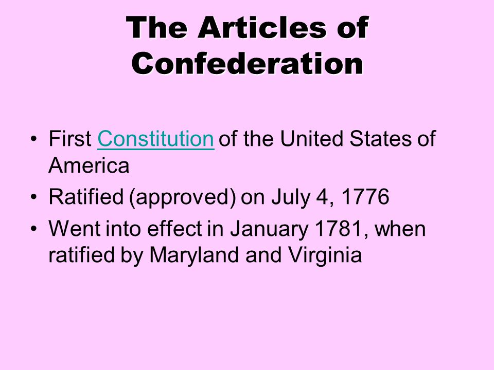 The Articles of Confederation First Constitution of the United States of AmericaConstitution Ratified (approved) on July 4, 1776 Went into effect in J