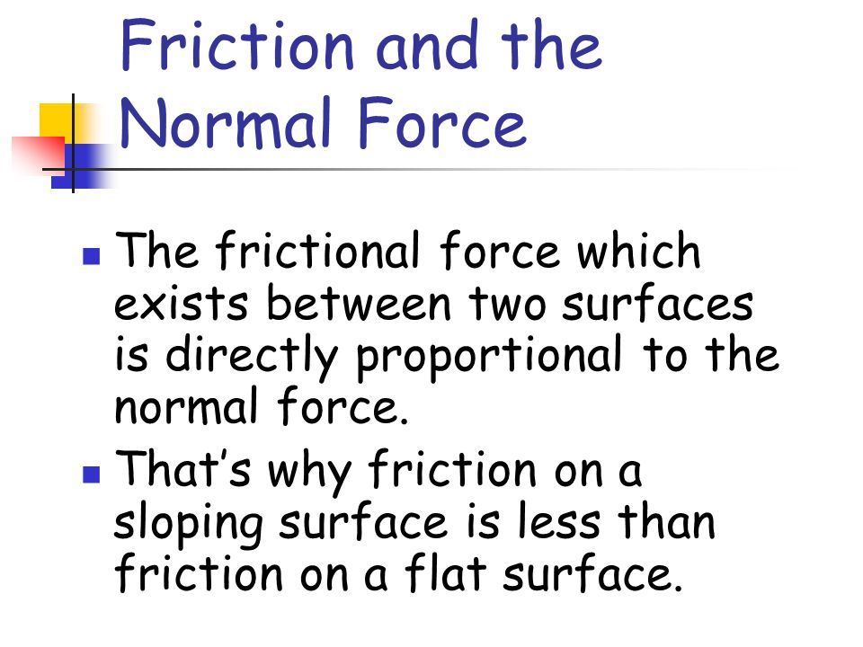 There are two types of friction Static friction exists before sliding occurs Kinetic friction exists after sliding occurs In general f k <= f s