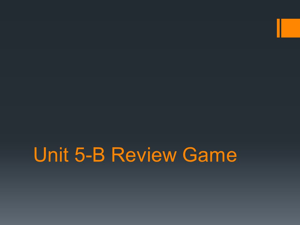 Unit 5-B Review Game