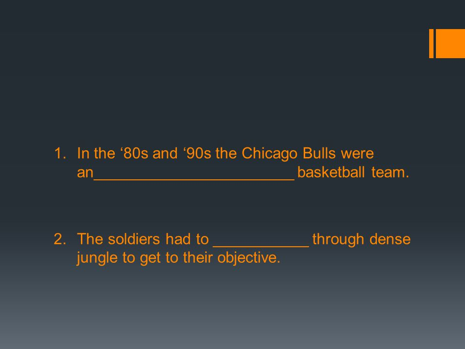 1.In the '80s and '90s the Chicago Bulls were an_______________________ basketball team.
