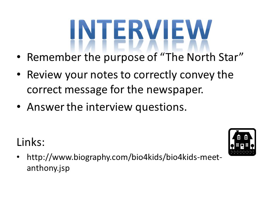 Remember the purpose of The North Star Review your notes to correctly convey the correct message for the newspaper.