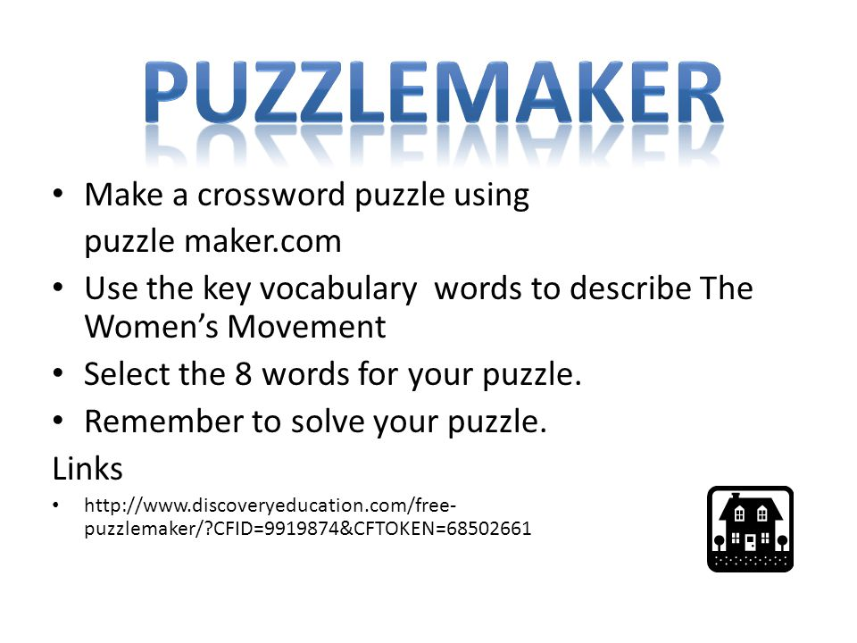 Make a crossword puzzle using puzzle maker.com Use the key vocabulary words to describe The Women's Movement Select the 8 words for your puzzle.