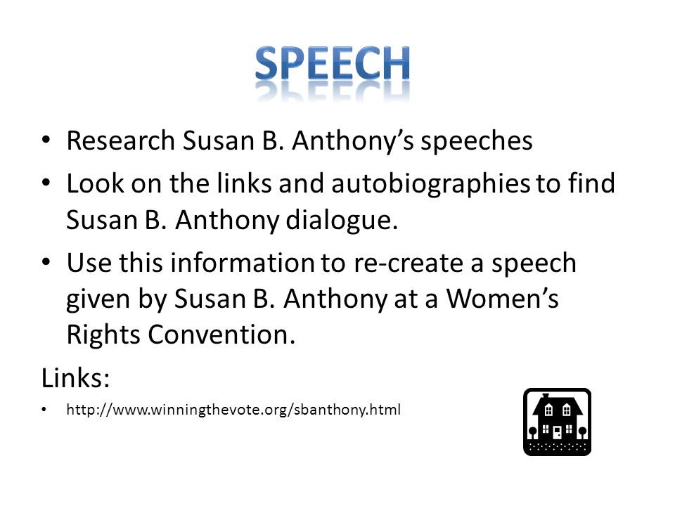 Research Susan B.Anthony's speeches Look on the links and autobiographies to find Susan B.