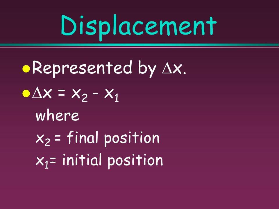"""Displacement The change in position of an object. Depends only on the initial and final positions, not on path. Includes direction. """"How far are you f"""