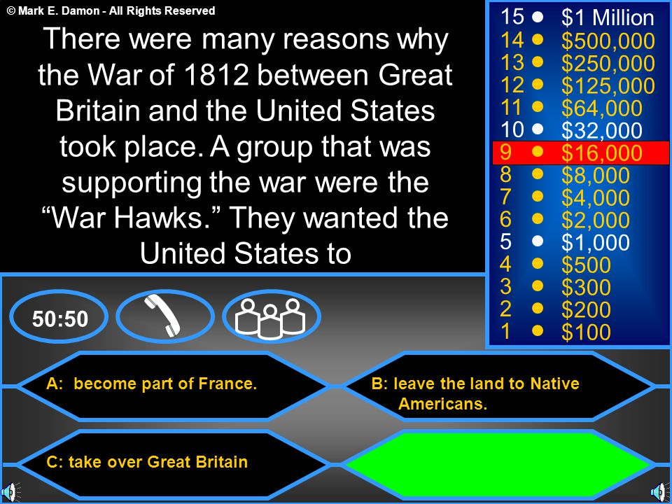 © Mark E. Damon - All Rights Reserved A: become part of France. C: take over Great Britain B: leave the land to Native Americans. D: get more land, su