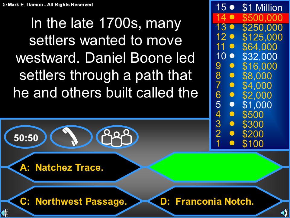 © Mark E. Damon - All Rights Reserved A: Natchez Trace. C: Northwest Passage. B: Wilderness Trail. D: Franconia Notch. 50:50 15 14 13 12 11 10 9 8 7 6