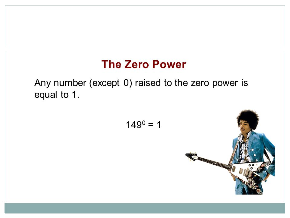 The Zero Power Any number (except 0) raised to the zero power is equal to 1. 149 0 = 1