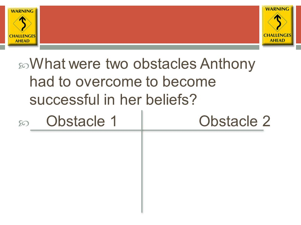  What were two obstacles Anthony had to overcome to become successful in her beliefs.