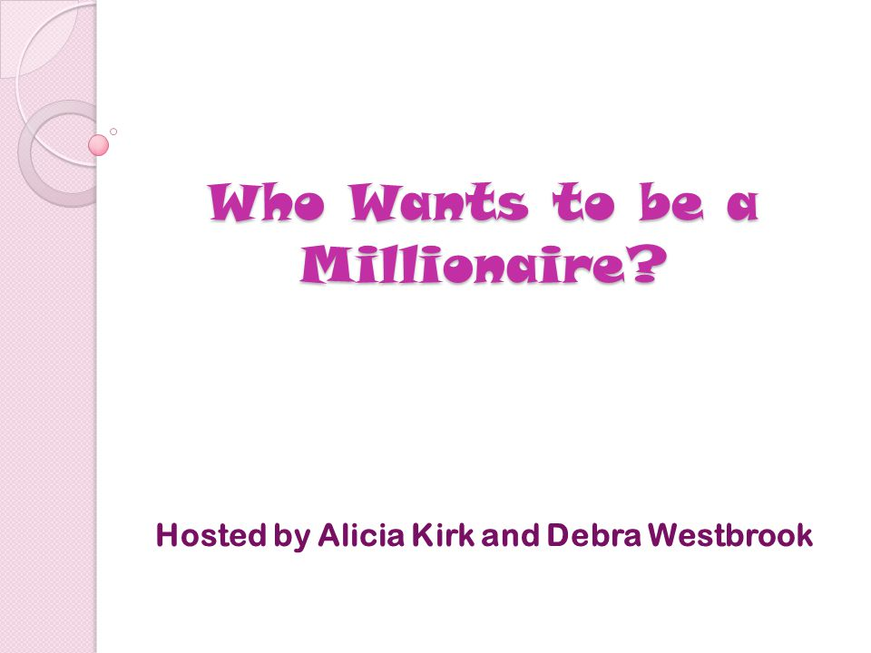 Who Wants to be a Millionaire? Hosted by Alicia Kirk and Debra Westbrook