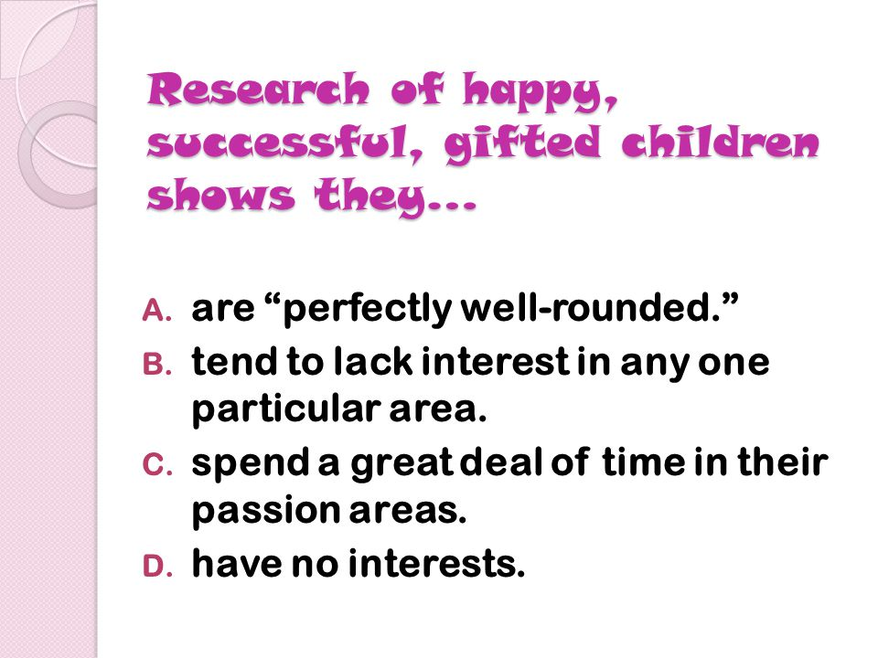 Depression among gifted children is a result of… A.