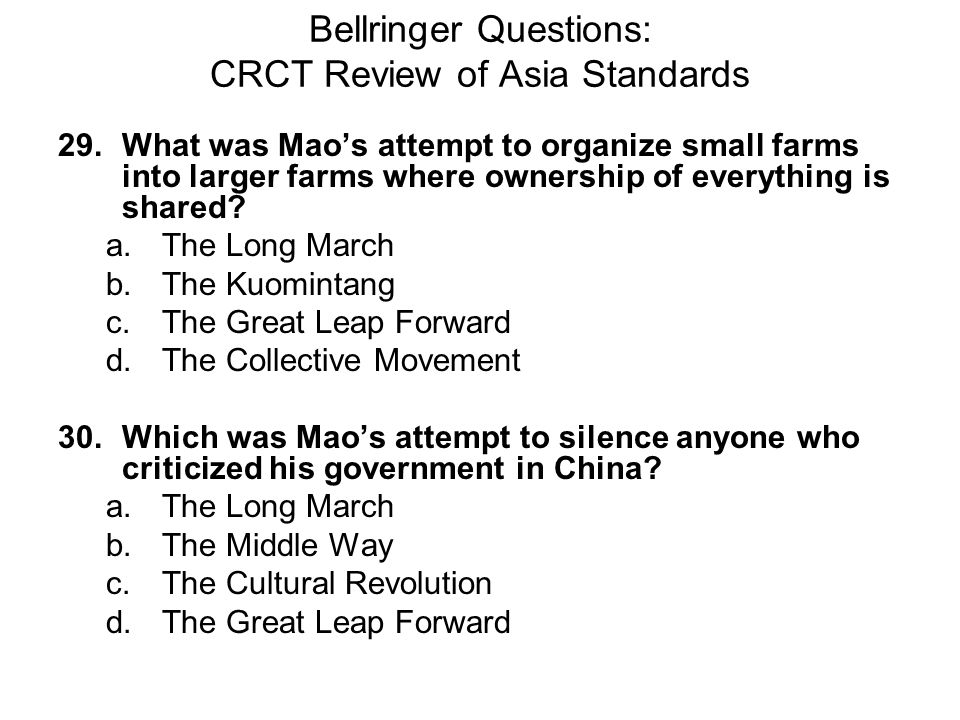 Bellringer Questions: CRCT Review of Asia Standards 29. What was Mao's attempt to organize small farms into larger farms where ownership of everything