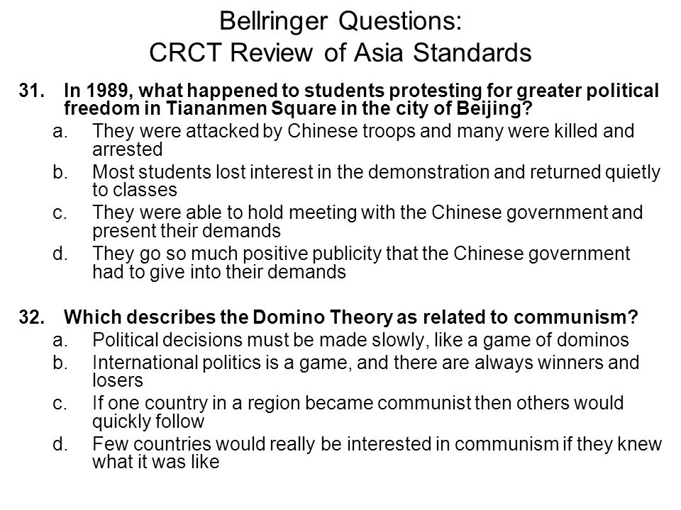 Bellringer Questions: CRCT Review of Asia Standards 31. In 1989, what happened to students protesting for greater political freedom in Tiananmen Squar