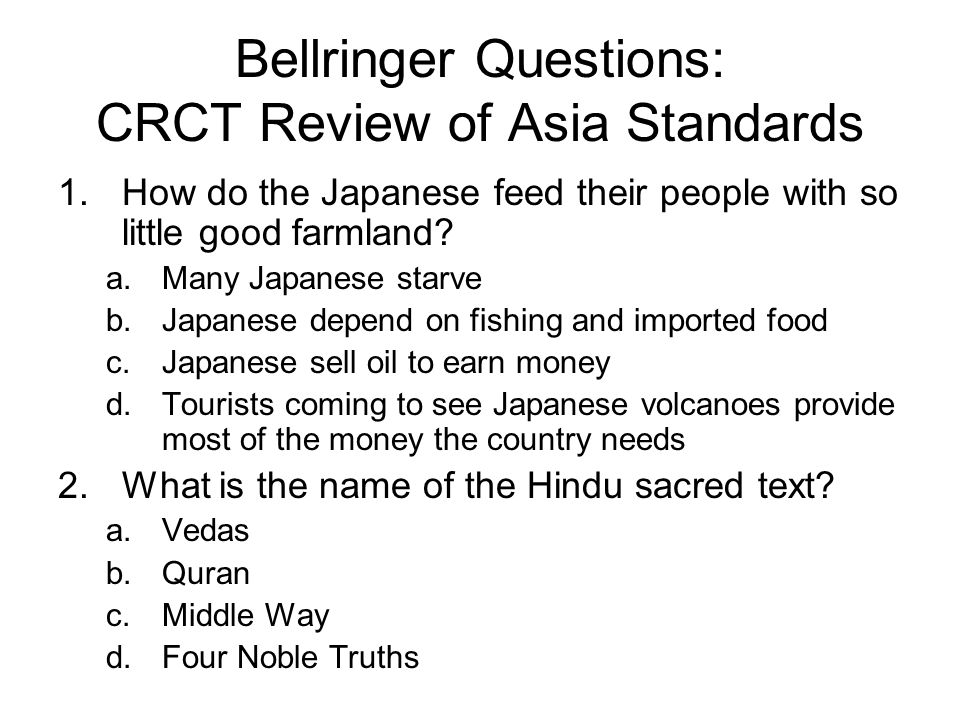 Bellringer Questions: CRCT Review of Asia Standards 1.How do the Japanese feed their people with so little good farmland? a.Many Japanese starve b.Jap