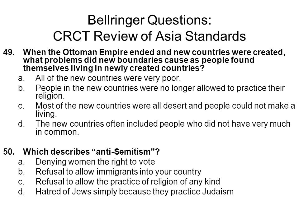 Bellringer Questions: CRCT Review of Asia Standards 49.When the Ottoman Empire ended and new countries were created, what problems did new boundaries