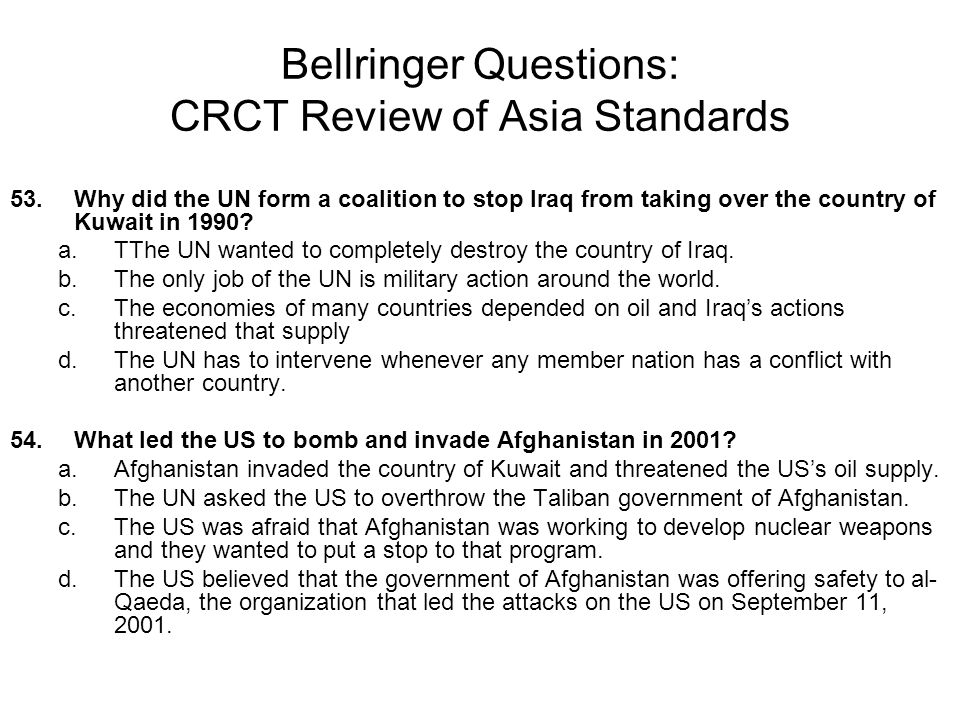 Bellringer Questions: CRCT Review of Asia Standards 53.Why did the UN form a coalition to stop Iraq from taking over the country of Kuwait in 1990? a.