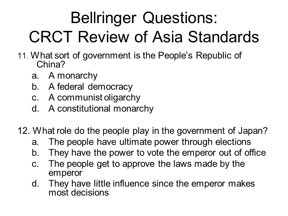 Bellringer Questions: CRCT Review of Asia Standards 11. What sort of government is the People's Republic of China? a.A monarchy b.A federal democracy