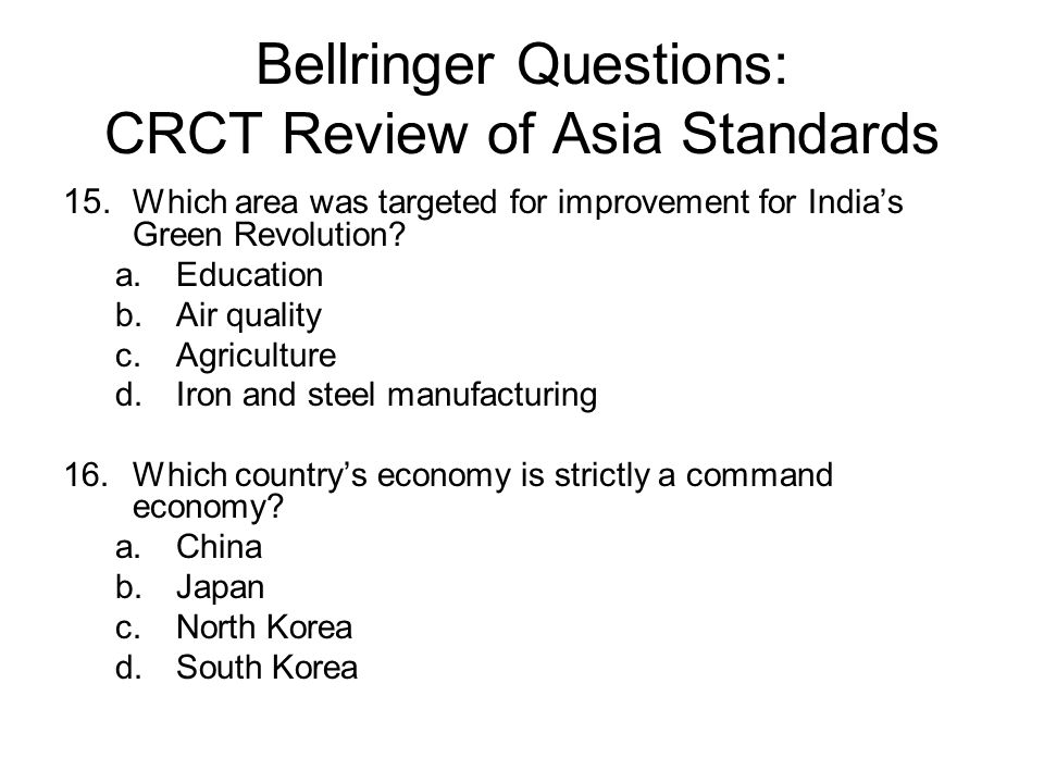 Bellringer Questions: CRCT Review of Asia Standards 55.Why did the US go to war against Iraq in 2003.