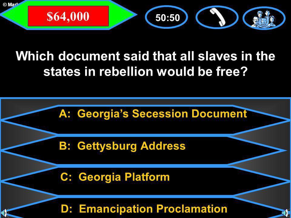 © Mark E. Damon - All Rights Reserved A: Georgia's Secession Document C: Georgia Platform B: Gettysburg Address D: Emancipation Proclamation 50:50 Whi