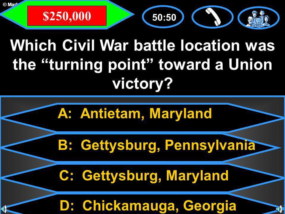 © Mark E. Damon - All Rights Reserved A: Antietam, Maryland C: Gettysburg, Maryland B: Gettysburg, Pennsylvania D: Chickamauga, Georgia 50:50 Which Ci