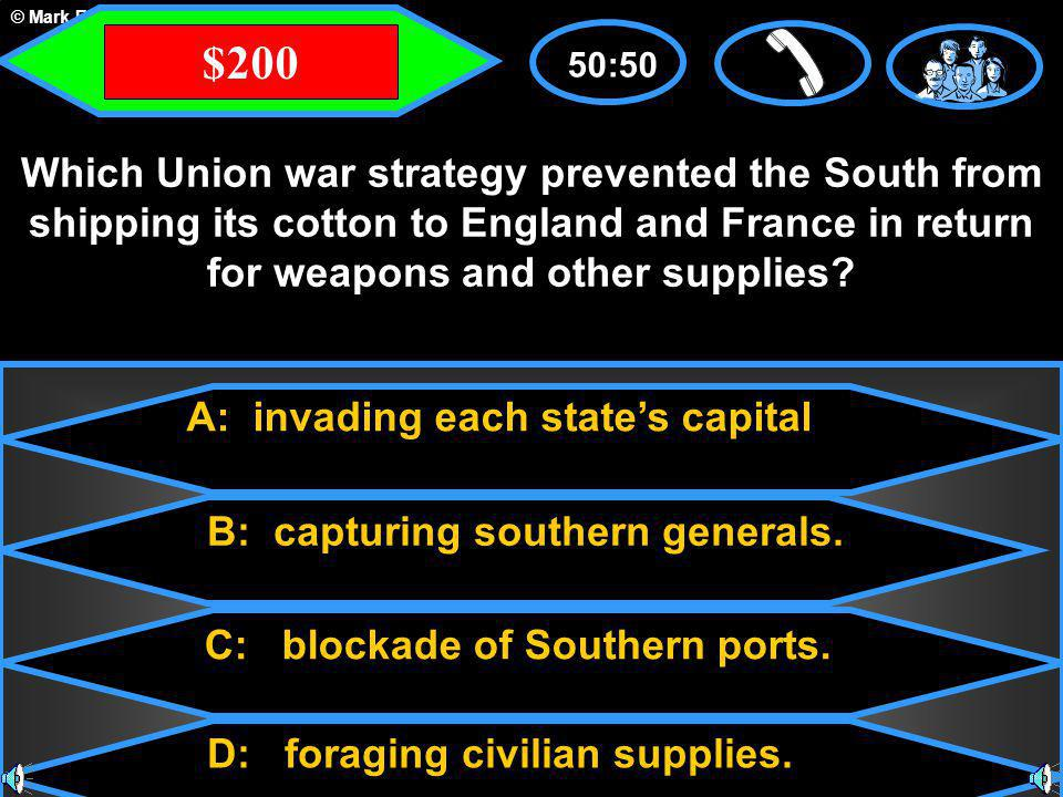© Mark E. Damon - All Rights Reserved A: invading each state's capital C: blockade of Southern ports. B: capturing southern generals. D: foraging civi