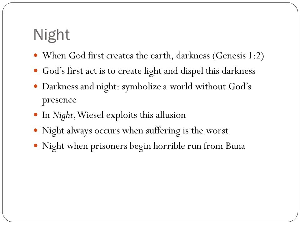 Night When God first creates the earth, darkness (Genesis 1:2) God's first act is to create light and dispel this darkness Darkness and night: symboli
