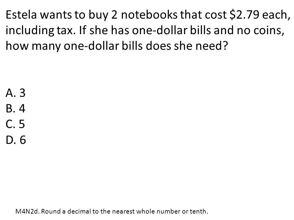 Estela wants to buy 2 notebooks that cost $2.79 each, including tax.
