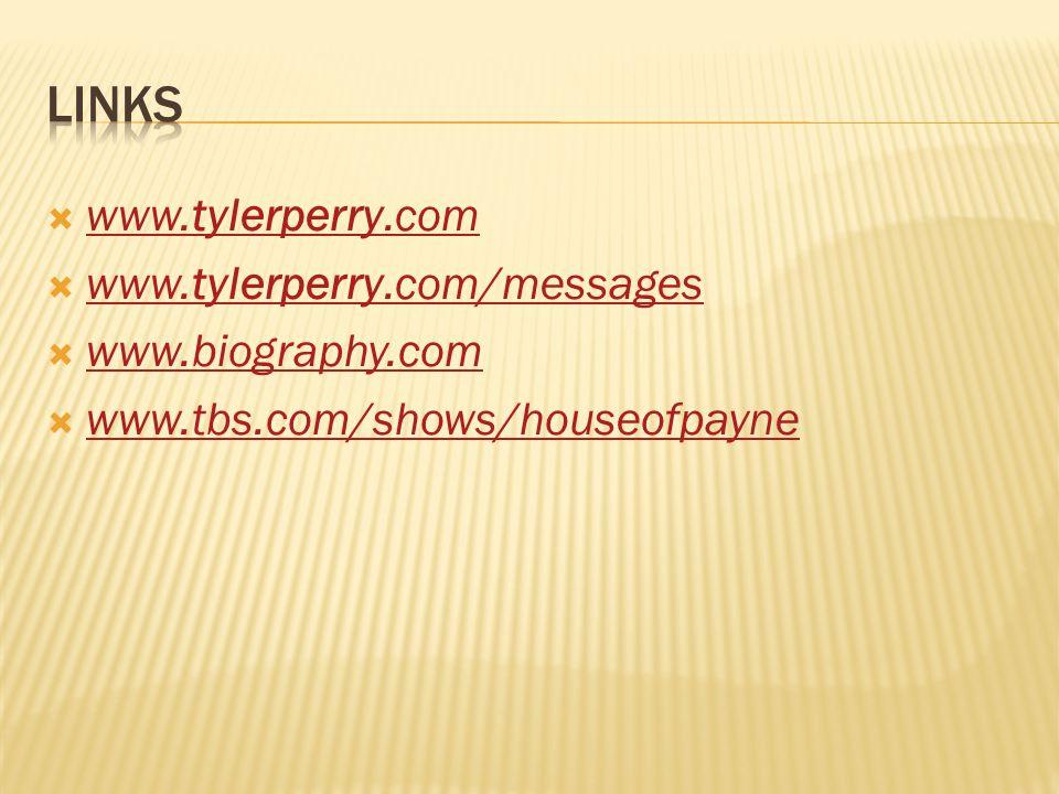  www.tylerperry.com www.tylerperry.com  www.tylerperry.com/messages www.tylerperry.com/messages  www.biography.com www.biography.com  www.tbs.com/shows/houseofpayne www.tbs.com/shows/houseofpayne