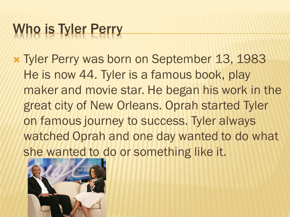  Tyler Perry was born on September 13, 1983 He is now 44.
