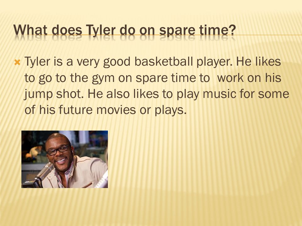  Tyler is a very good basketball player.