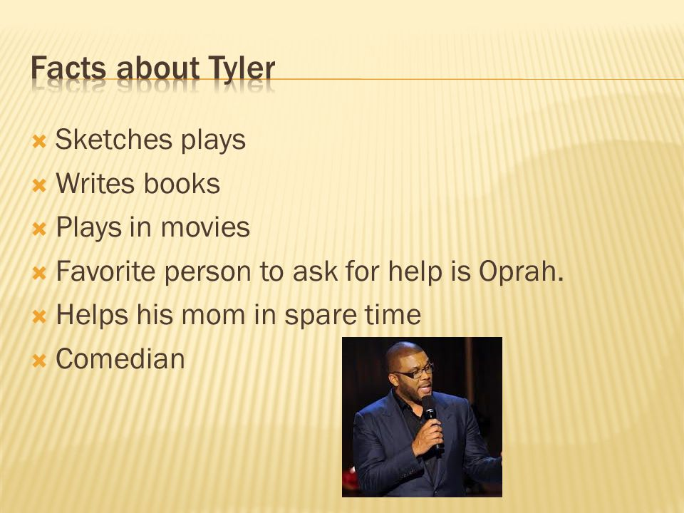  Sketches plays  Writes books  Plays in movies  Favorite person to ask for help is Oprah.