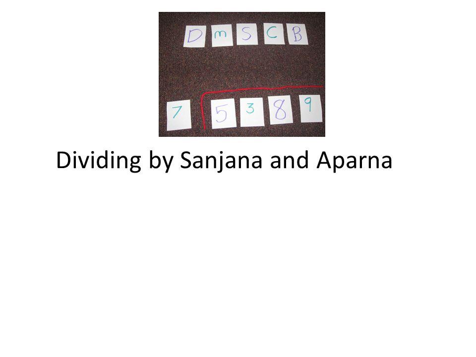Dividing by Sanjana and Aparna