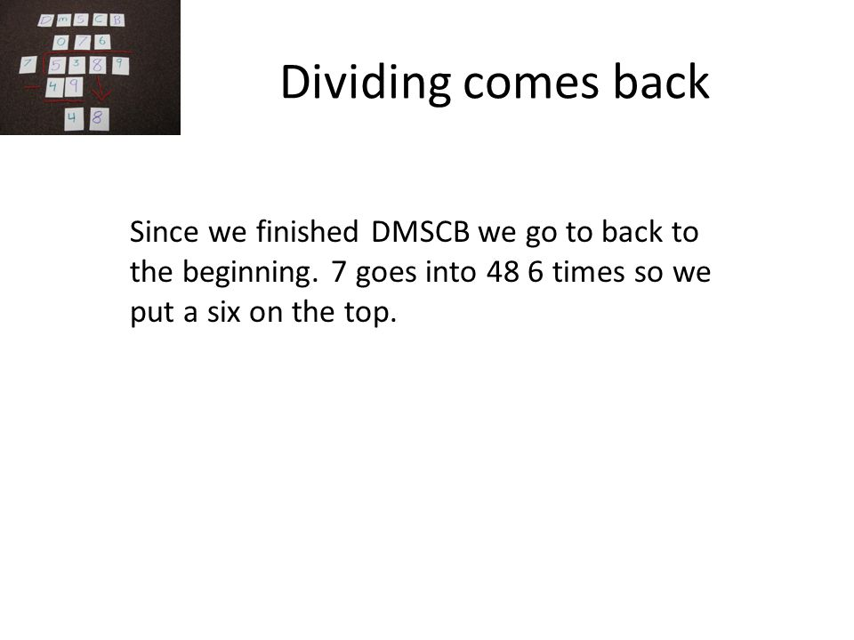Dividing comes back Since we finished DMSCB we go to back to the beginning.