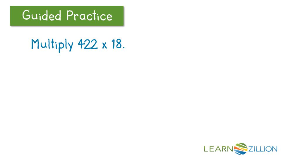 Let's Review Guided Practice Multiply 422 x 18.