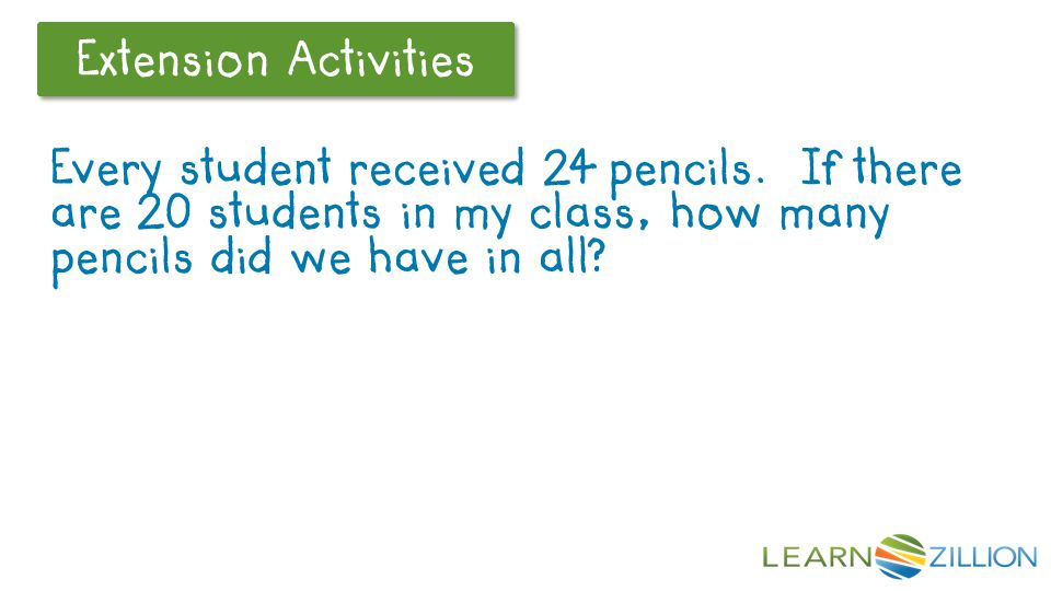 Let's Review Extension Activities Every student received 24 pencils.